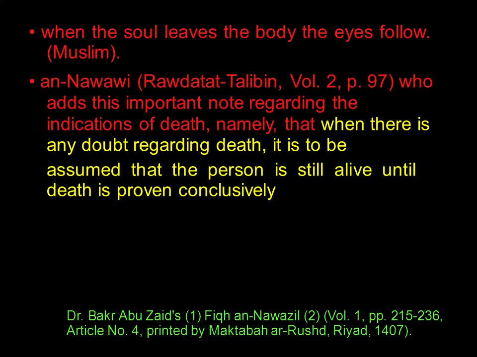 when the soul leaves the body the eyes follow. (Muslim). an-Nawawi (Rawdatat-Talibin, Vol. 2, p. 97) who adds this important note regarding the indica