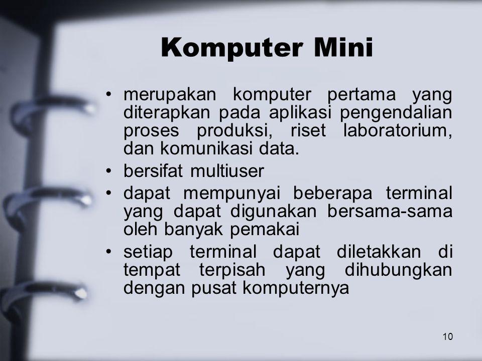 10 Komputer Mini merupakan komputer pertama yang diterapkan pada aplikasi pengendalian proses produksi, riset laboratorium, dan komunikasi data. bersi