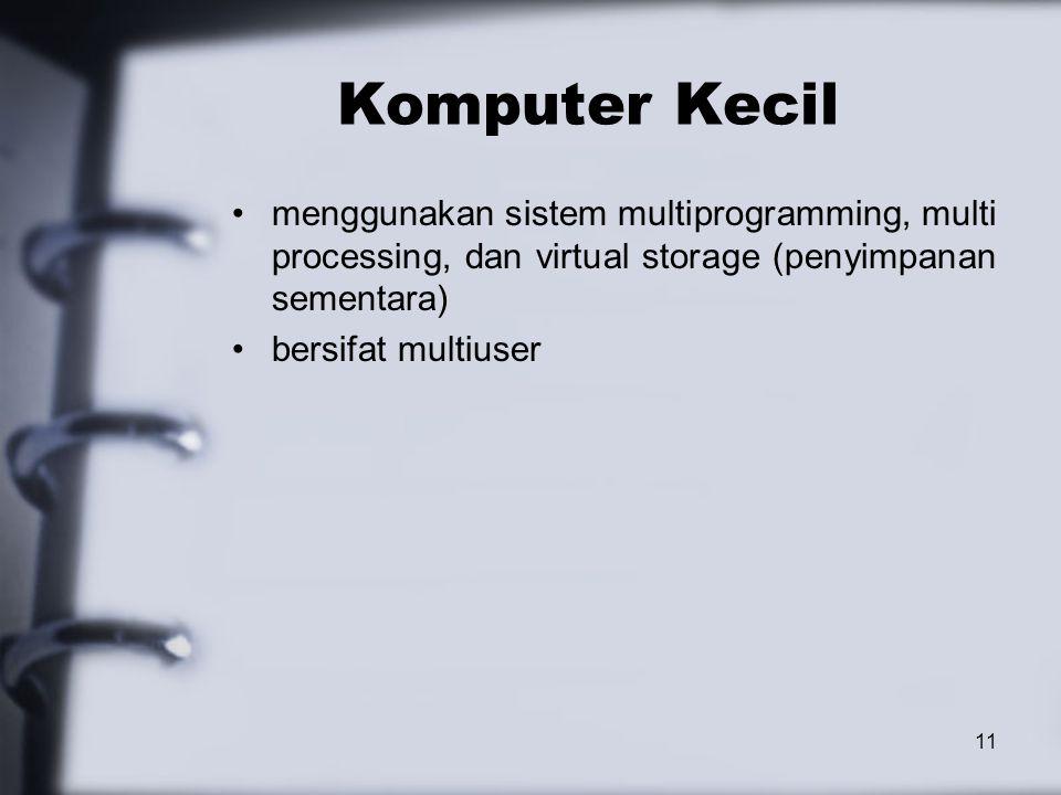 11 Komputer Kecil menggunakan sistem multiprogramming, multi processing, dan virtual storage (penyimpanan sementara) bersifat multiuser