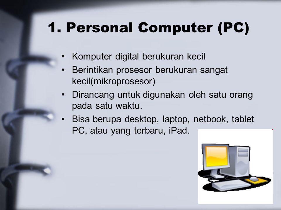 27 1. Personal Computer (PC) Komputer digital berukuran kecil Berintikan prosesor berukuran sangat kecil(mikroprosesor) Dirancang untuk digunakan oleh