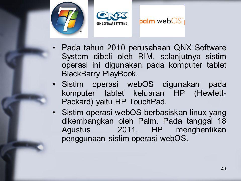 41 Pada tahun 2010 perusahaan QNX Software System dibeli oleh RIM, selanjutnya sistim operasi ini digunakan pada komputer tablet BlackBarry PlayBook.