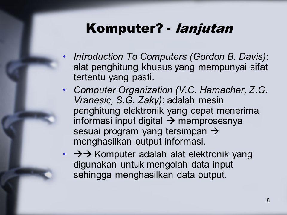 6 Komponen2 dari sistem Komputer Hardware atau Perangkat Keras: peralatan yang secara fisik terlihat dan bisa dijamah.
