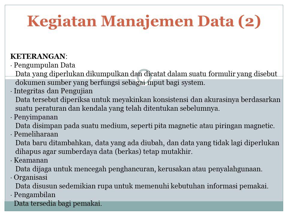 Kegiatan Manajemen Data (2) KETERANGAN: · Pengumpulan Data Data yang diperlukan dikumpulkan dan dicatat dalam suatu formulir yang disebut dokumen sumb