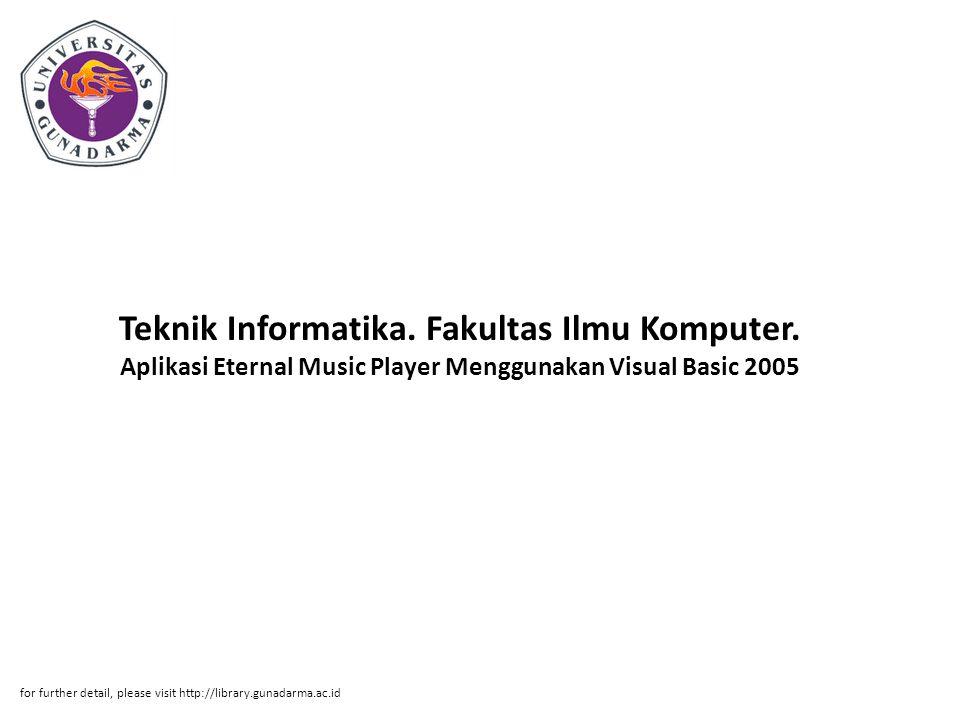 Abstrak ABSTRAKSI Muhammad Mahatir - 31107174 Aplikasi Eternal Music Player Menggunakan Visual Basic 2005 Teknik Informatika.