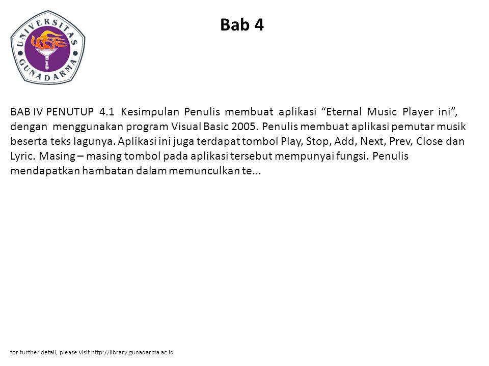 """Bab 4 BAB IV PENUTUP 4.1 Kesimpulan Penulis membuat aplikasi """"Eternal Music Player ini"""", dengan menggunakan program Visual Basic 2005. Penulis membuat"""