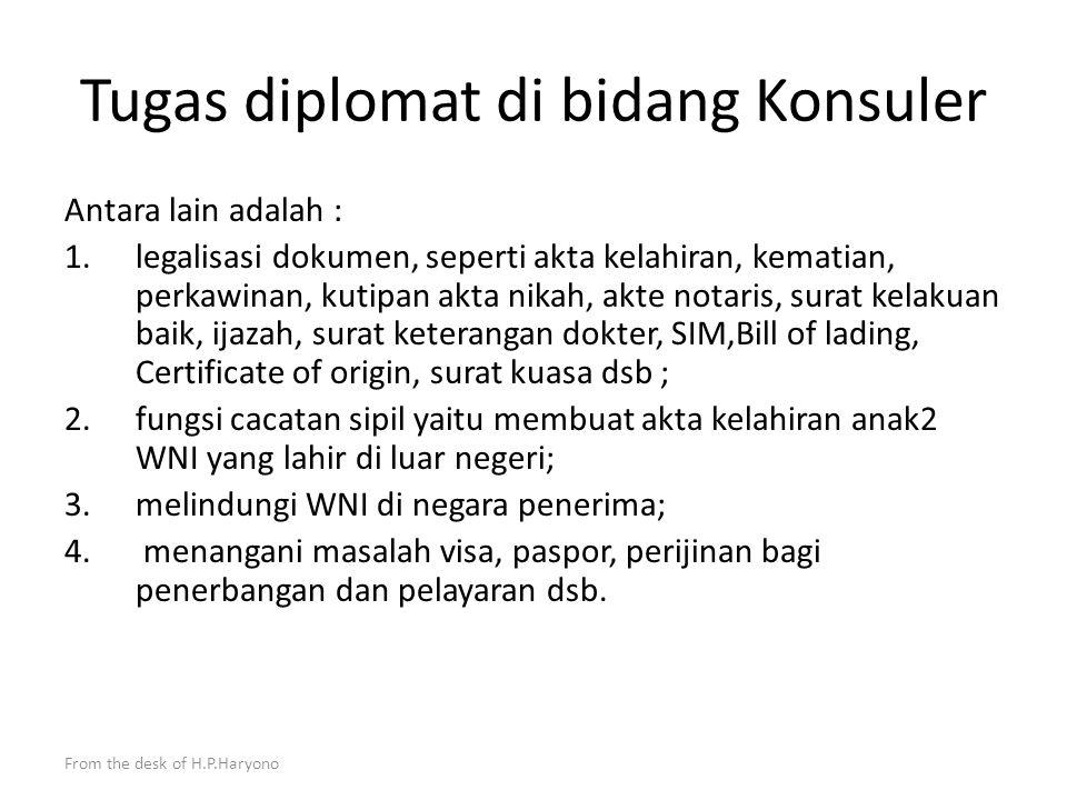 From the desk of H.P.Haryono Fungsi diplomat sebagai Legal Adviser Pemerintah RI Legal adviser Pemerintah disini adalah Direktorat Jenderal Hukum dan Perjanjian Internasional Departemen Luar Negeri.