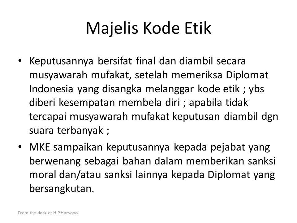 From the desk of H.P.Haryono Majelis Kode Etik Akan ditetapkan oleh Menlu Terdiri dari seorang Ketua merangkap Anggota; seorang Sekretaris merangkap A