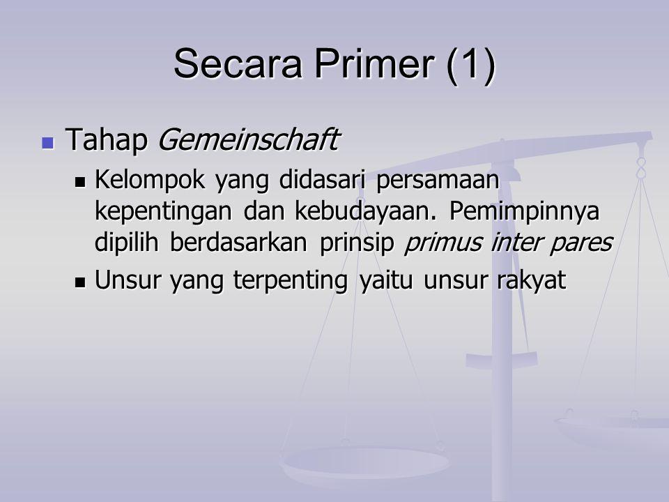 Secara Primer (1) Tahap Gemeinschaft Tahap Gemeinschaft Kelompok yang didasari persamaan kepentingan dan kebudayaan. Pemimpinnya dipilih berdasarkan p