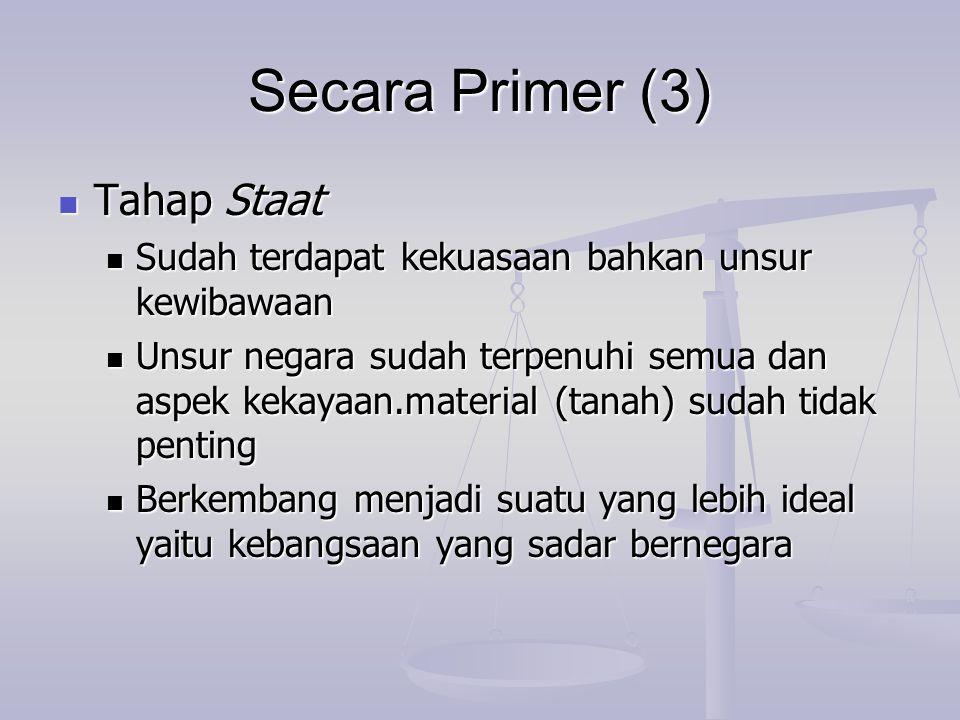 Secara Primer (3) Tahap Staat Tahap Staat Sudah terdapat kekuasaan bahkan unsur kewibawaan Sudah terdapat kekuasaan bahkan unsur kewibawaan Unsur nega