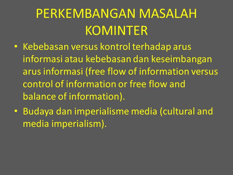 PERKEMBANGAN MASALAH KOMINTER Kebebasan versus kontrol terhadap arus informasi atau kebebasan dan keseimbangan arus informasi (free flow of informatio