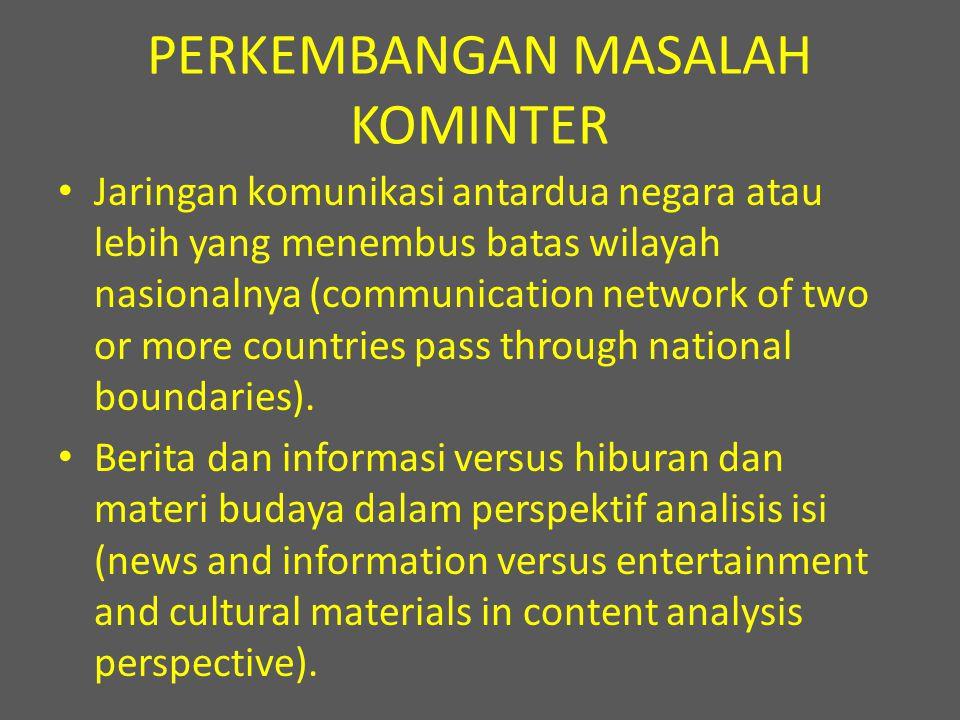 PERKEMBANGAN MASALAH KOMINTER Jaringan komunikasi antardua negara atau lebih yang menembus batas wilayah nasionalnya (communication network of two or