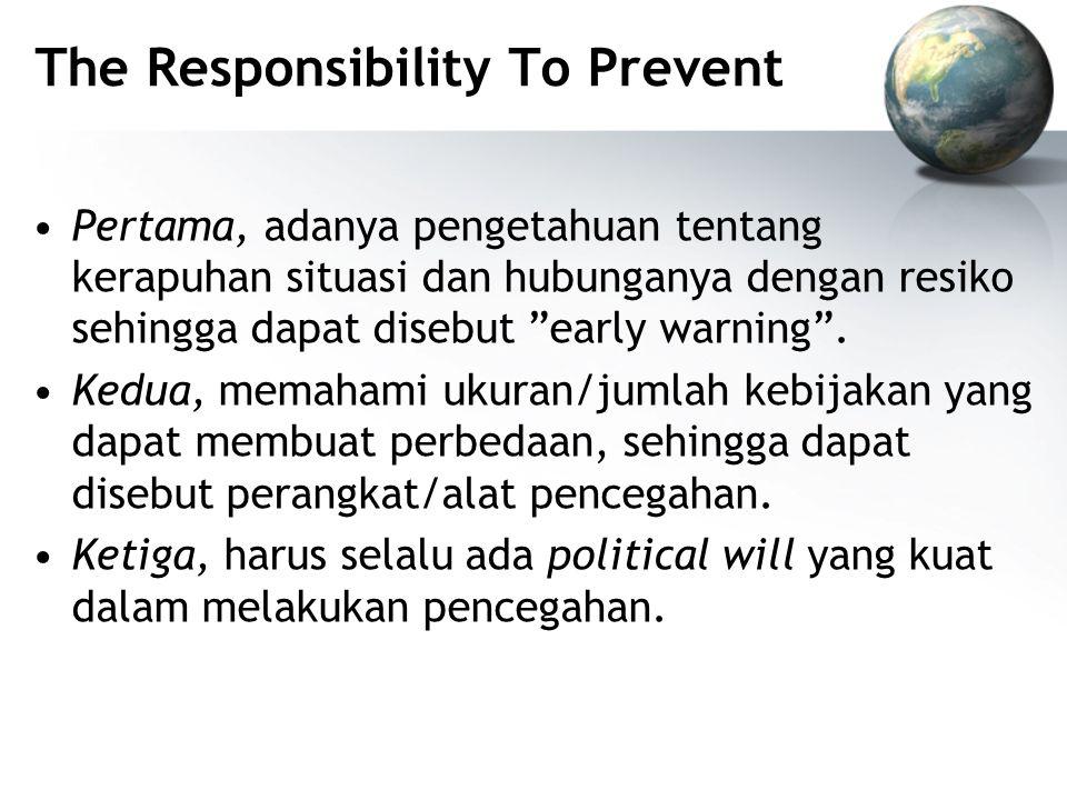 The Responsibility To Prevent Pertama, adanya pengetahuan tentang kerapuhan situasi dan hubunganya dengan resiko sehingga dapat disebut early warning .