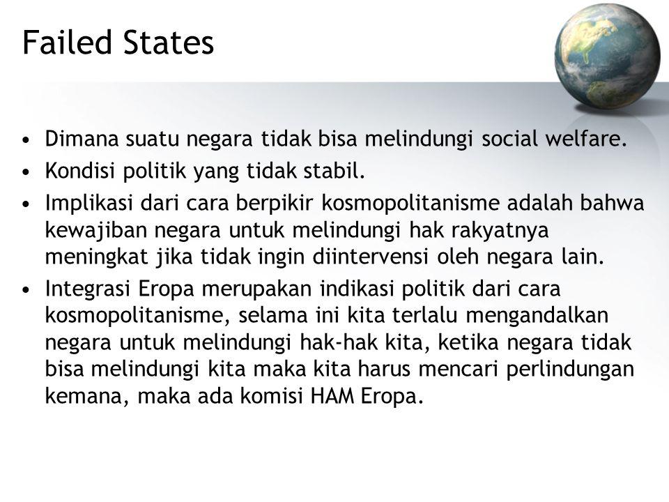 Failed States Dimana suatu negara tidak bisa melindungi social welfare.