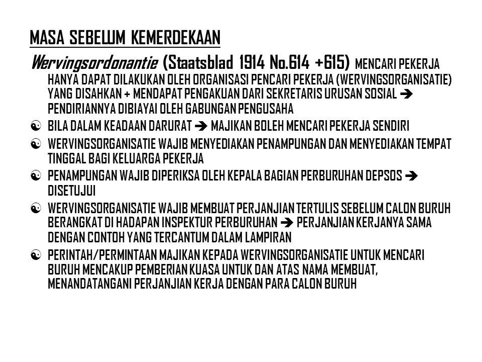 MASA SEBELUM KEMERDEKAAN Wervingsordonantie (Staatsblad 1914 No.614 +615) MENCARI PEKERJA HANYA DAPAT DILAKUKAN OLEH ORGANISASI PENCARI PEKERJA (WERVI