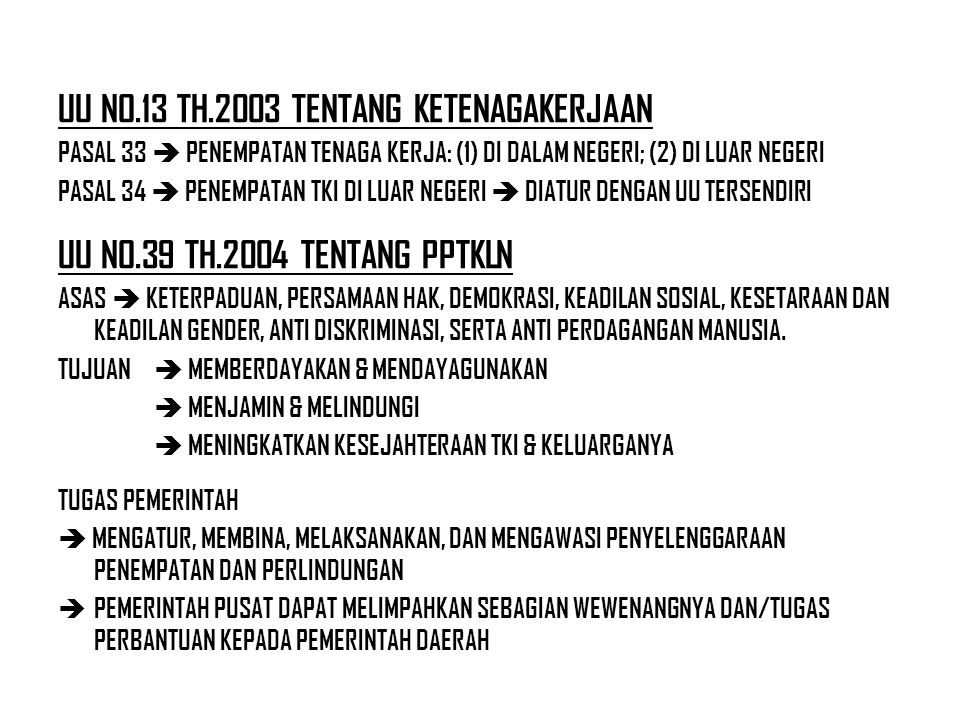 UU NO.13 TH.2003 TENTANG KETENAGAKERJAAN PASAL 33  PENEMPATAN TENAGA KERJA: (1) DI DALAM NEGERI; (2) DI LUAR NEGERI PASAL 34  PENEMPATAN TKI DI LUAR