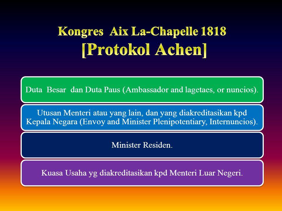 Duta Besar dan Duta Paus (Ambassador and lagetaes, or nuncios). Utusan Menteri atau yang lain, dan yang diakreditasikan kpd Kepala Negara (Envoy and M