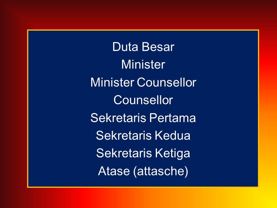 Duta Besar Minister Minister Counsellor Counsellor Sekretaris Pertama Sekretaris Kedua Sekretaris Ketiga Atase (attasche)