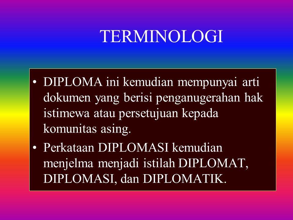TERMINOLOGI DIPLOMA ini kemudian mempunyai arti dokumen yang berisi penganugerahan hak istimewa atau persetujuan kepada komunitas asing. Perkataan DIP