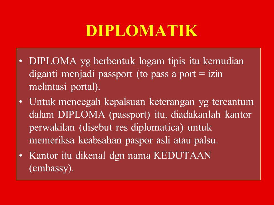 DIPLOMATIK DIPLOMA yg berbentuk logam tipis itu kemudian diganti menjadi passport (to pass a port = izin melintasi portal). Untuk mencegah kepalsuan k