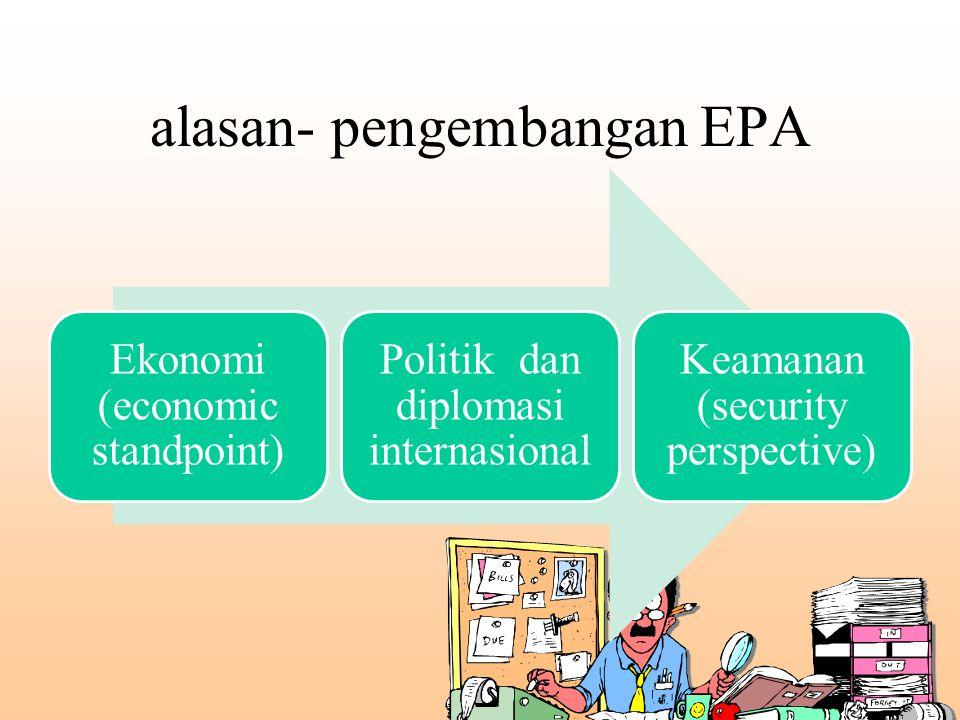 alasan- pengembangan EPA Ekonomi (economic standpoint) Politik dan diplomasi internasional Keamanan (security perspective)