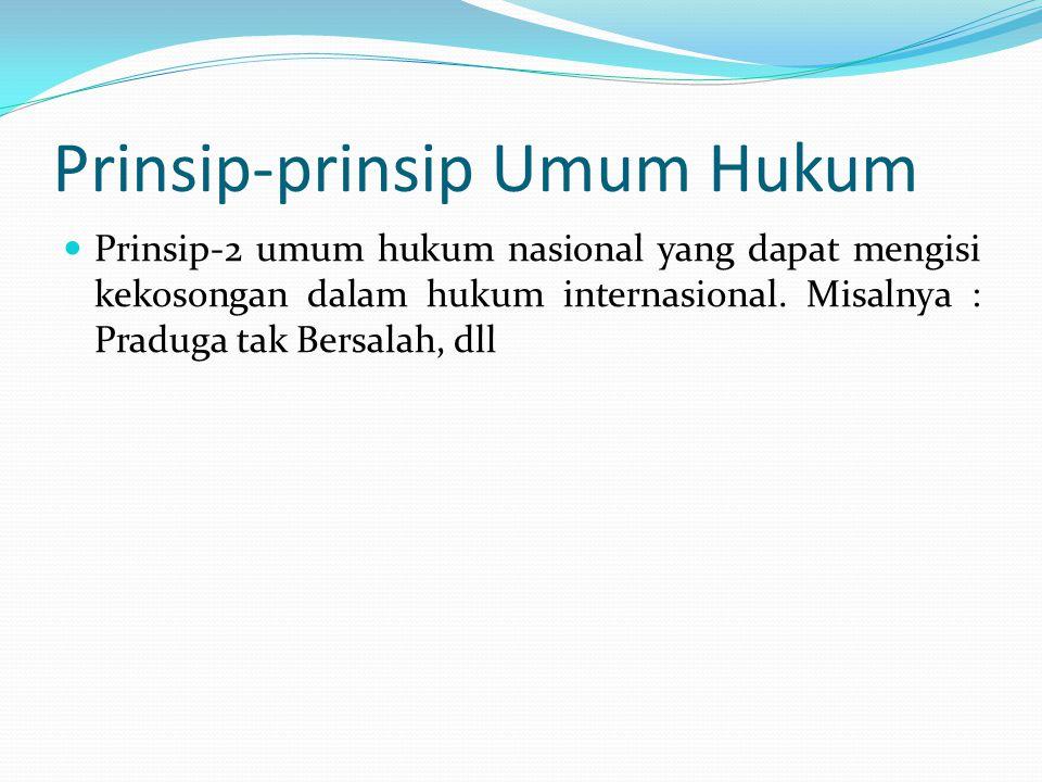 Prinsip-prinsip Umum Hukum Prinsip-2 umum hukum nasional yang dapat mengisi kekosongan dalam hukum internasional.