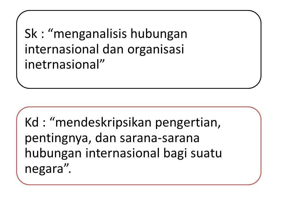 Tujuan pembelajaran Untuk menampah pengetahuan siswa mengenai hubungan internasional antar bangsa dan negara.