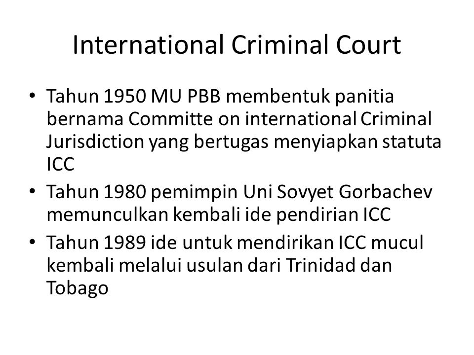 International Criminal Court Tahun 1950 MU PBB membentuk panitia bernama Committe on international Criminal Jurisdiction yang bertugas menyiapkan stat