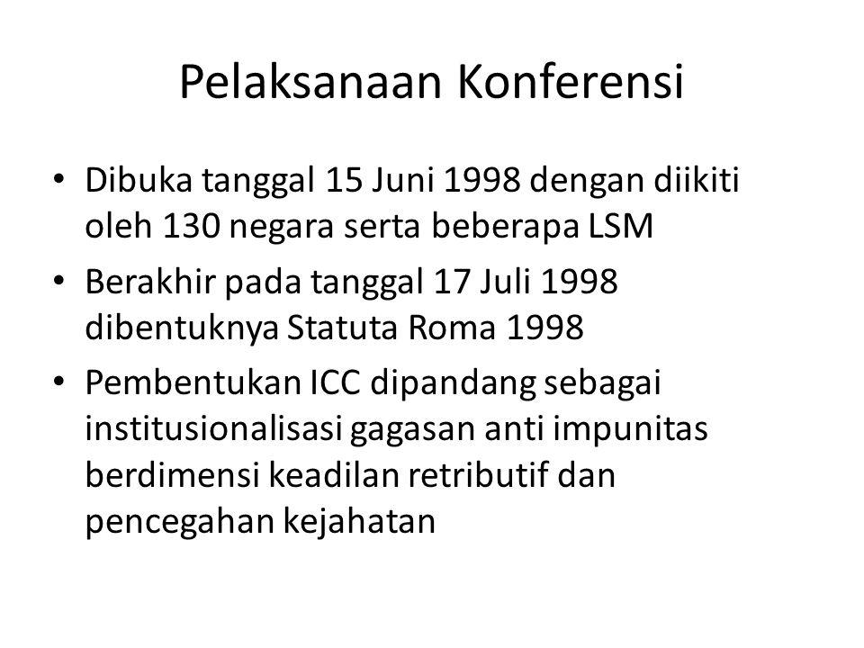 Pelaksanaan Konferensi Dibuka tanggal 15 Juni 1998 dengan diikiti oleh 130 negara serta beberapa LSM Berakhir pada tanggal 17 Juli 1998 dibentuknya St