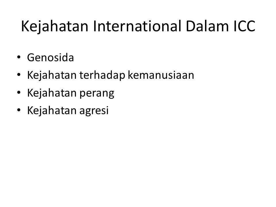 Kejahatan International Dalam ICC Genosida Kejahatan terhadap kemanusiaan Kejahatan perang Kejahatan agresi