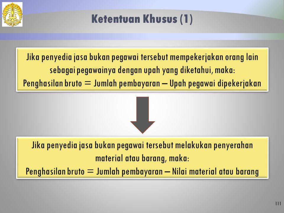 Ketentuan Khusus (1) 111 Jika penyedia jasa bukan pegawai tersebut mempekerjakan orang lain sebagai pegawainya dengan upah yang diketahui, maka: Pengh