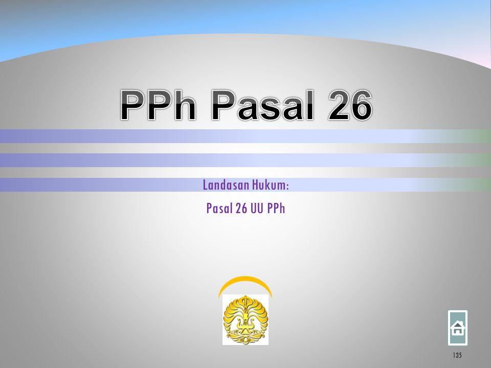Landasan Hukum: Pasal 26 UU PPh 135