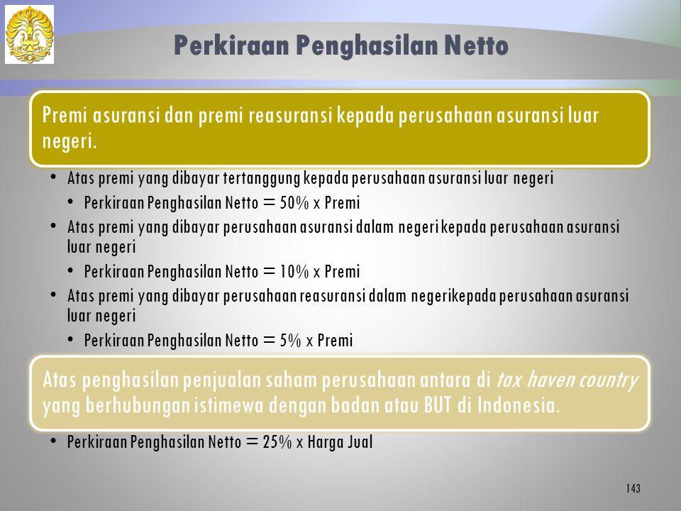 Perkiraan Penghasilan Netto Premi asuransi dan premi reasuransi kepada perusahaan asuransi luar negeri. Atas premi yang dibayar tertanggung kepada per
