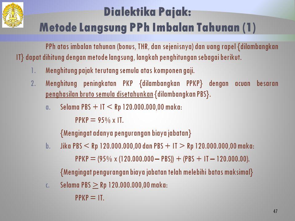 Dialektika Pajak: Metode Langsung PPh Imbalan Tahunan (1) PPh atas imbalan tahunan (bonus, THR, dan sejenisnya) dan uang rapel {dilambangkan IT} dapat