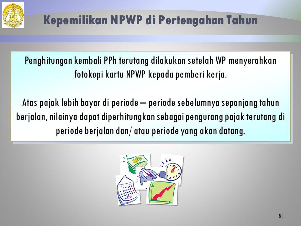 Kepemilikan NPWP di Pertengahan Tahun 81 Penghitungan kembali PPh terutang dilakukan setelah WP menyerahkan fotokopi kartu NPWP kepada pemberi kerja.