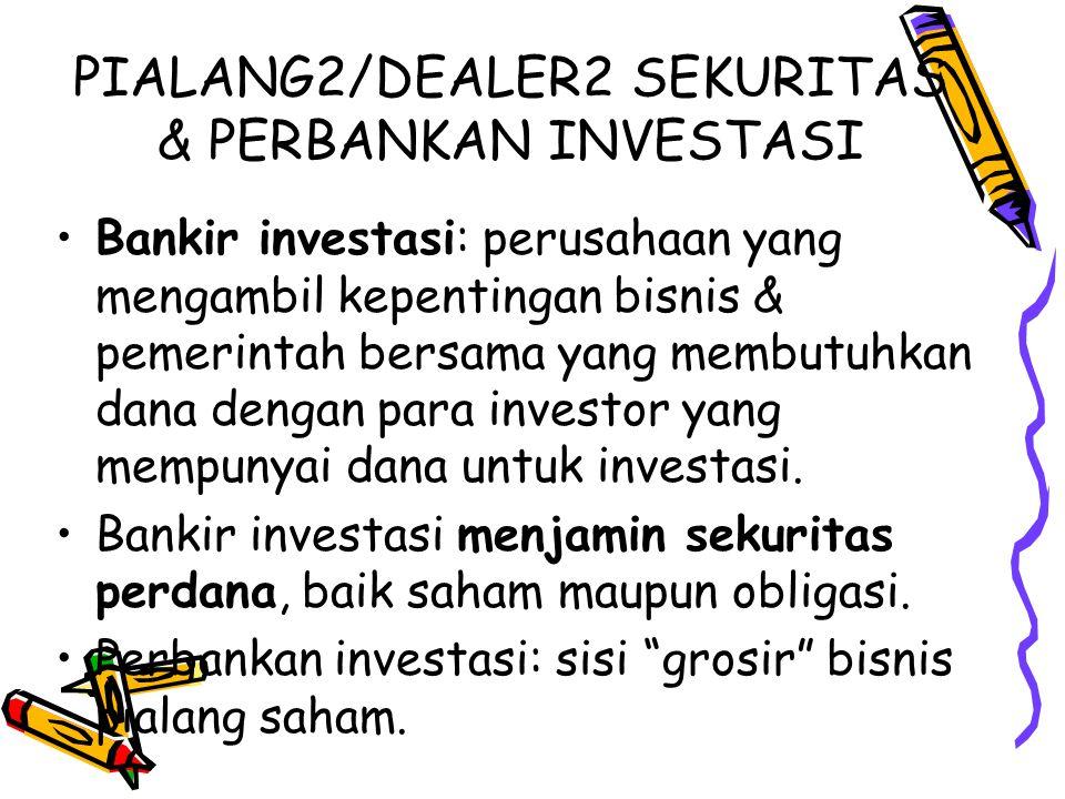 PIALANG2/DEALER2 SEKURITAS & PERBANKAN INVESTASI Bankir investasi: perusahaan yang mengambil kepentingan bisnis & pemerintah bersama yang membutuhkan