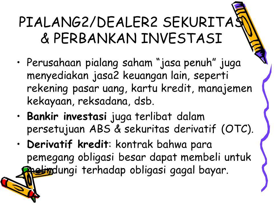 """PIALANG2/DEALER2 SEKURITAS & PERBANKAN INVESTASI Perusahaan pialang saham """"jasa penuh"""" juga menyediakan jasa2 keuangan lain, seperti rekening pasar ua"""