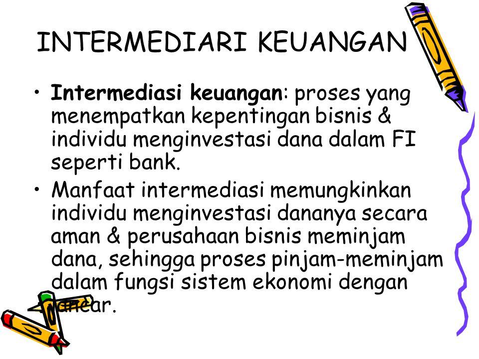 INTERMEDIARI KEUANGAN Intermediasi keuangan: proses yang menempatkan kepentingan bisnis & individu menginvestasi dana dalam FI seperti bank. Manfaat i