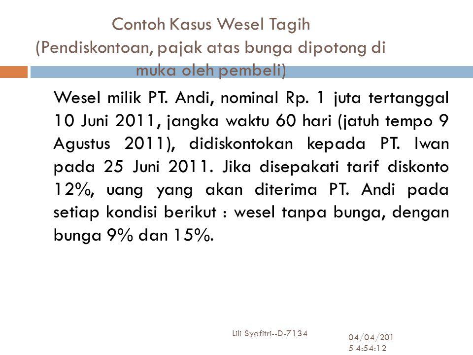Contoh Kasus Wesel Tagih (Pendiskontoan, pajak atas bunga dipotong di muka oleh pembeli) 04/04/2015 4:55:50 Lili Syafitri--D-7134 5 Wesel milik PT. An