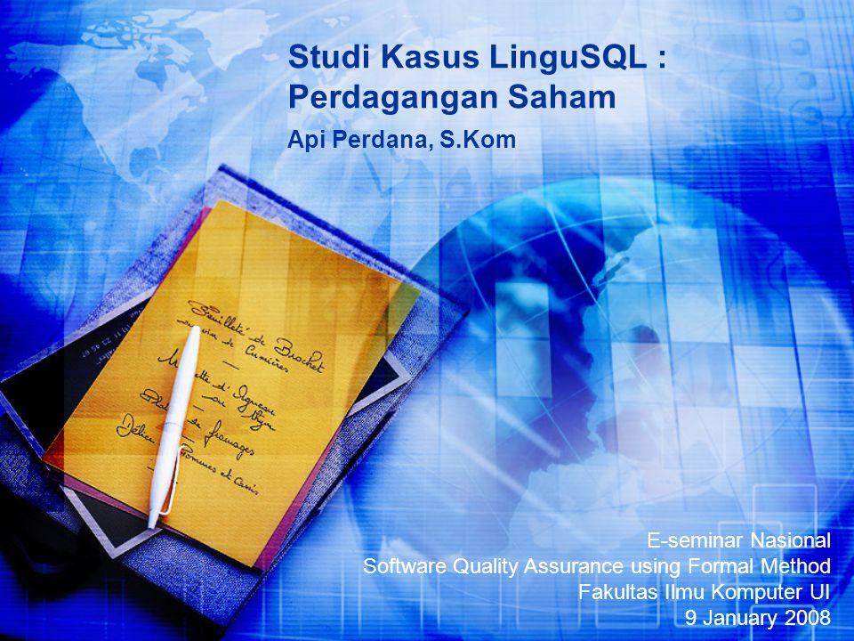 Daftar Presentasi Tujuan Presentasi Fakta Singkat Kasus Kesalahan Perangkat Lunak Transaksi Saham Bisnis Proses Transaksi Saham Aturan dan Batasan Transaksi Saham Bisnis Proses pada LinguSQL Kasus Verifikasi pada LinguSQL Algoritma Verifikasi pada LinguSQL Kesimpulan