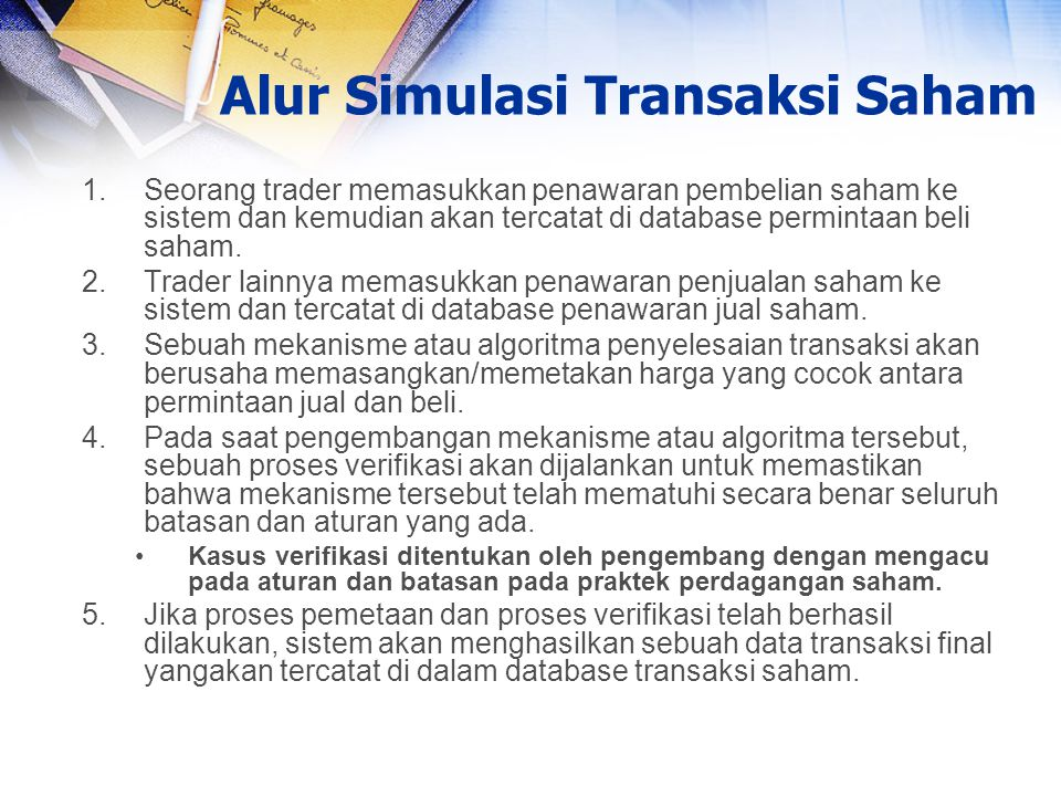 1.Seorang trader memasukkan penawaran pembelian saham ke sistem dan kemudian akan tercatat di database permintaan beli saham. 2.Trader lainnya memasuk