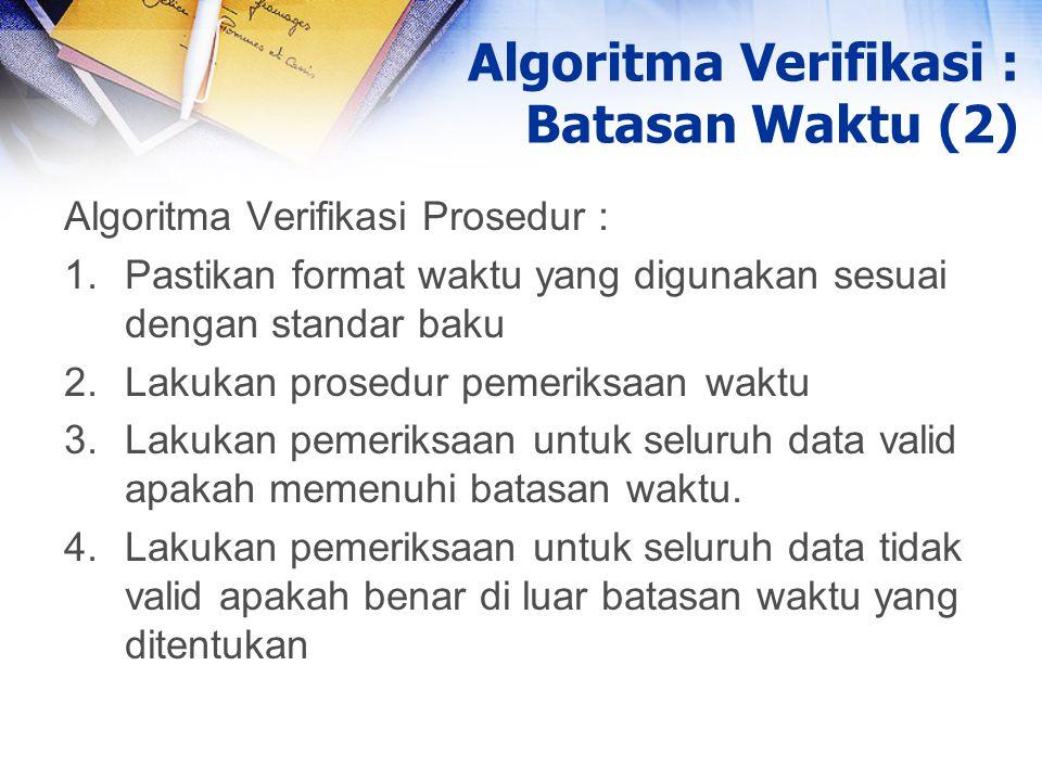 Algoritma Verifikasi Prosedur : 1.Pastikan format waktu yang digunakan sesuai dengan standar baku 2.Lakukan prosedur pemeriksaan waktu 3.Lakukan pemer