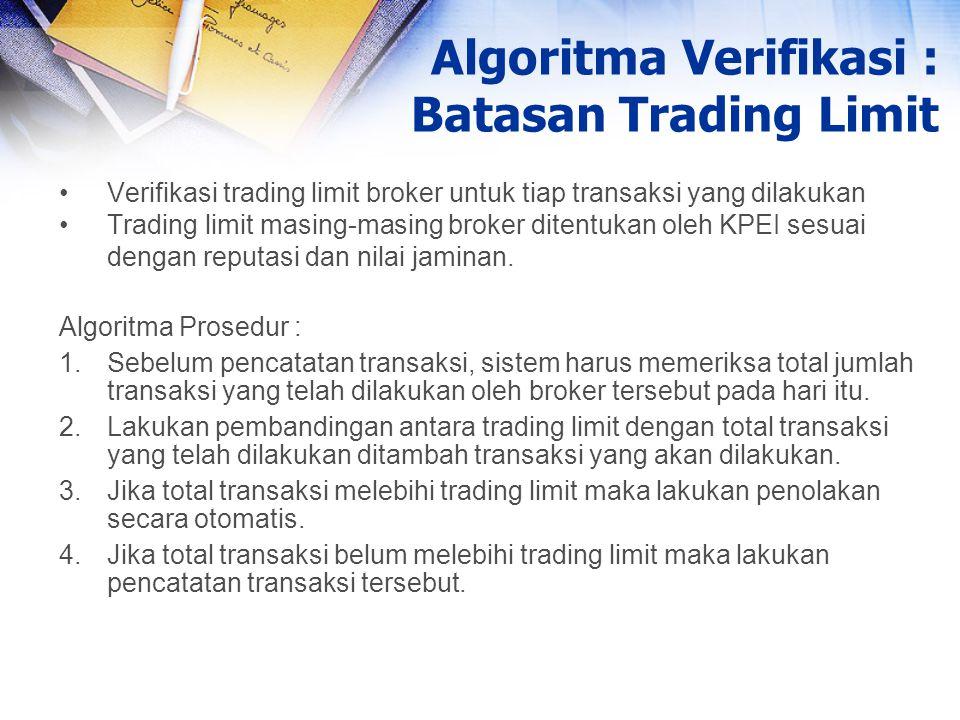 Verifikasi trading limit broker untuk tiap transaksi yang dilakukan Trading limit masing-masing broker ditentukan oleh KPEI sesuai dengan reputasi dan