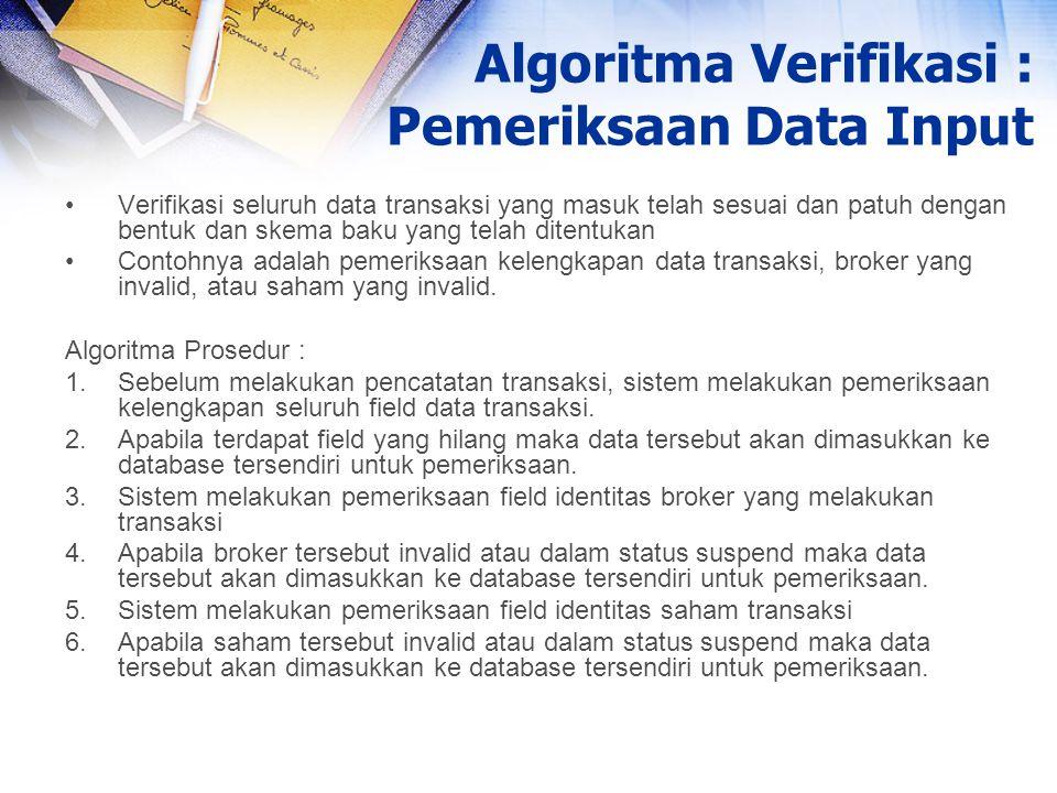 Verifikasi seluruh data transaksi yang masuk telah sesuai dan patuh dengan bentuk dan skema baku yang telah ditentukan Contohnya adalah pemeriksaan ke