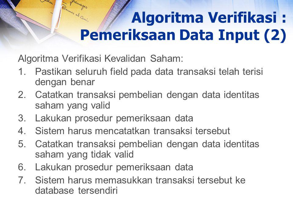 Algoritma Verifikasi Kevalidan Saham: 1.Pastikan seluruh field pada data transaksi telah terisi dengan benar 2.Catatkan transaksi pembelian dengan dat