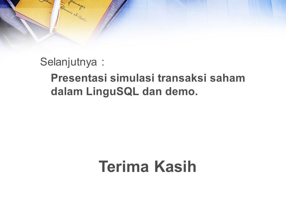 Selanjutnya : Presentasi simulasi transaksi saham dalam LinguSQL dan demo. Terima Kasih