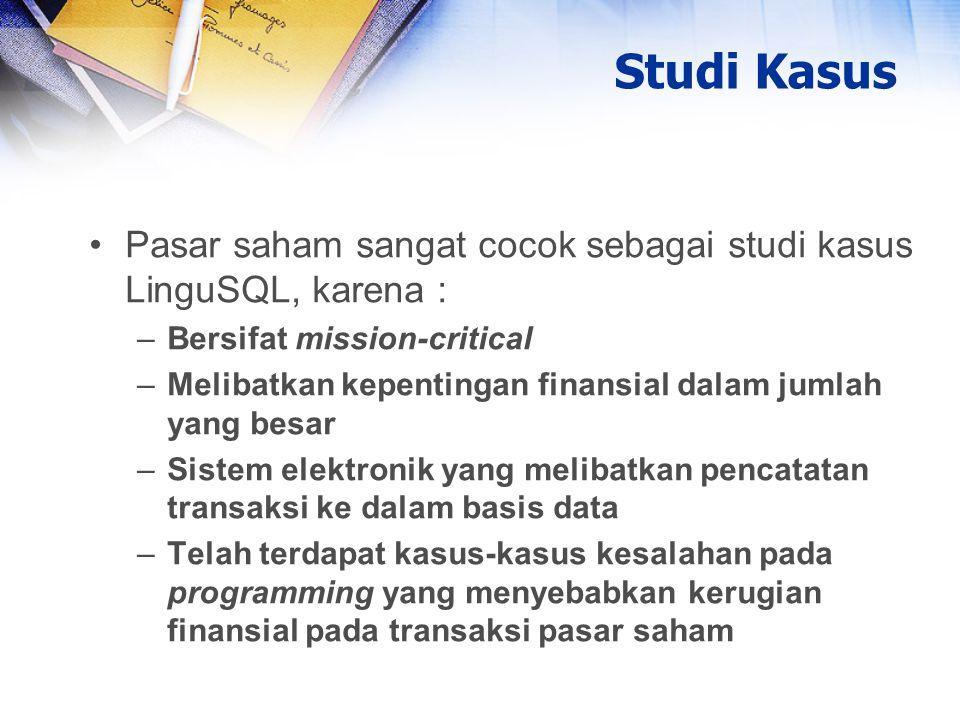 Pasar saham sangat cocok sebagai studi kasus LinguSQL, karena : –Bersifat mission-critical –Melibatkan kepentingan finansial dalam jumlah yang besar –