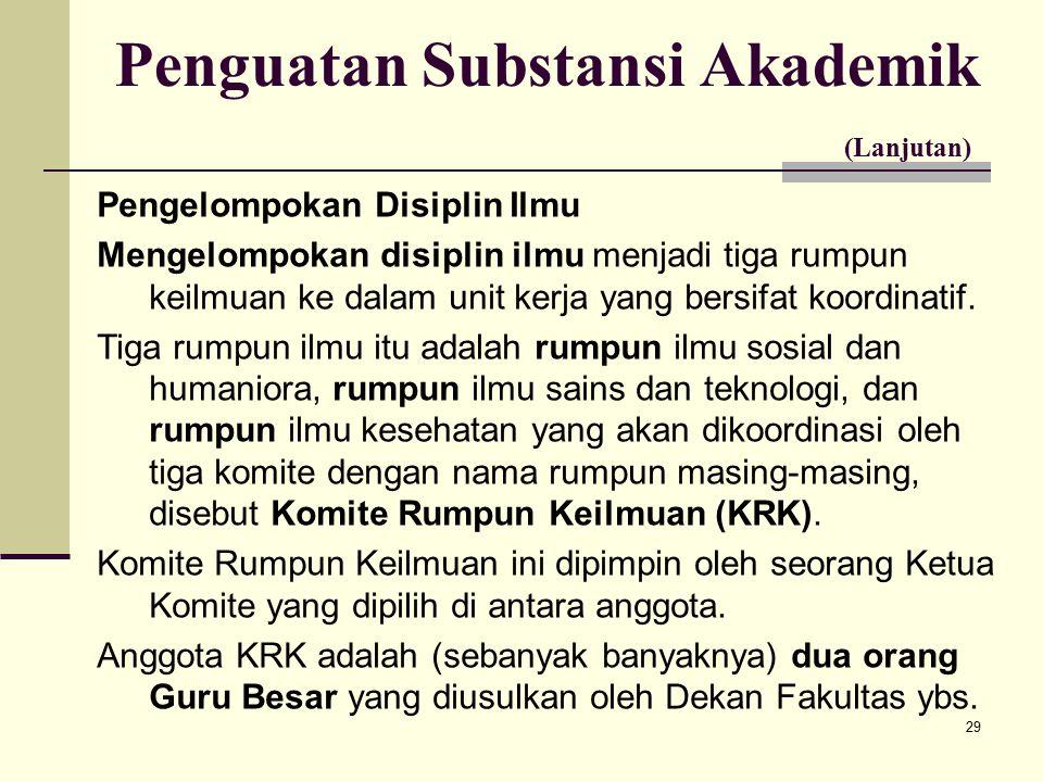 29 Penguatan Substansi Akademik (Lanjutan) Pengelompokan Disiplin Ilmu Mengelompokan disiplin ilmu menjadi tiga rumpun keilmuan ke dalam unit kerja yang bersifat koordinatif.