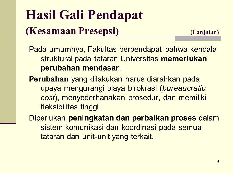 6 Pada umumnya, Fakultas berpendapat bahwa kendala struktural pada tataran Universitas memerlukan perubahan mendasar.