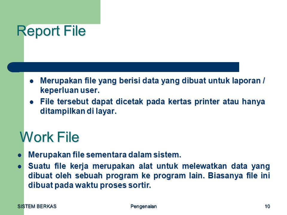 SISTEM BERKAS Pengenalan10 Report File Merupakan file yang berisi data yang dibuat untuk laporan / keperluan user. Merupakan file yang berisi data yan