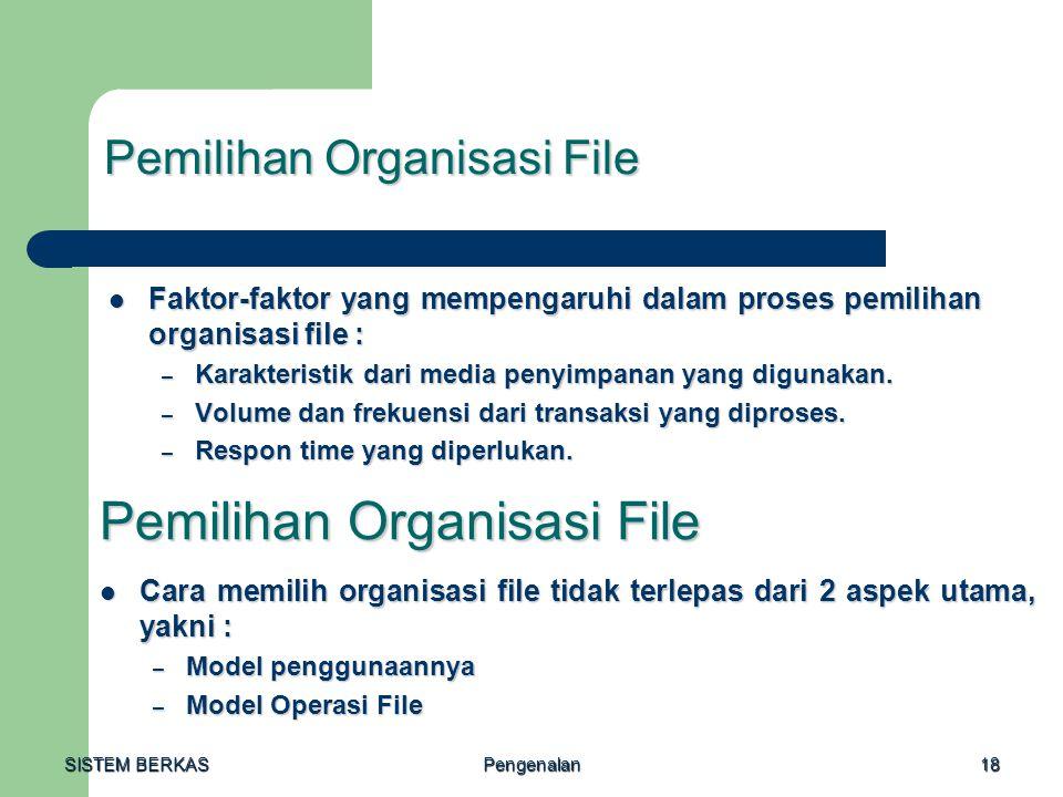 SISTEM BERKAS Pengenalan18 Pemilihan Organisasi File Faktor-faktor yang mempengaruhi dalam proses pemilihan organisasi file : Faktor-faktor yang mempe